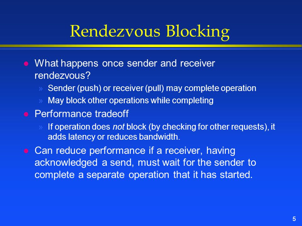5 Rendezvous Blocking l What happens once sender and receiver rendezvous.