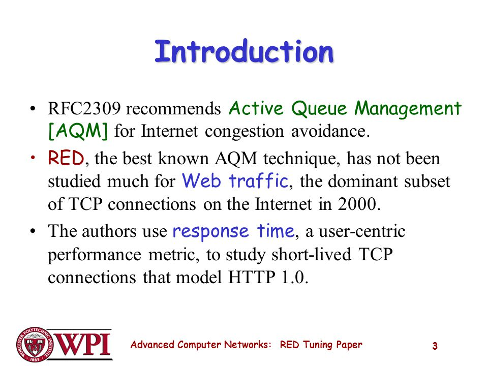 Advanced Computer Networks: RED Tuning Paper 3 Introduction RFC2309 recommends Active Queue Management [AQM] for Internet congestion avoidance.