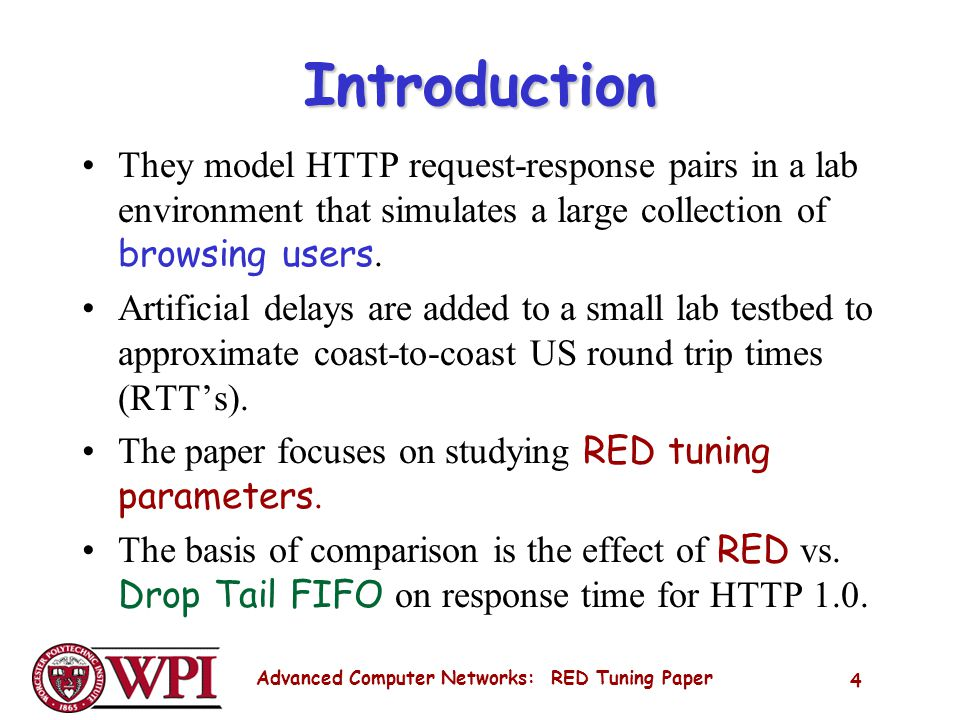 Advanced Computer Networks: RED Tuning Paper 4 Introduction They model HTTP request-response pairs in a lab environment that simulates a large collection of browsing users.