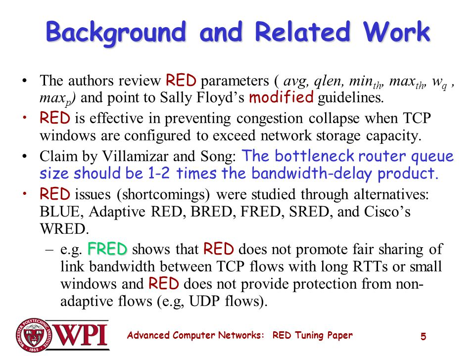 Advanced Computer Networks: RED Tuning Paper 5 Background and Related Work The authors review RED parameters ( avg, qlen, min th, max th, w q, max p ) and point to Sally Floyds modified guidelines.