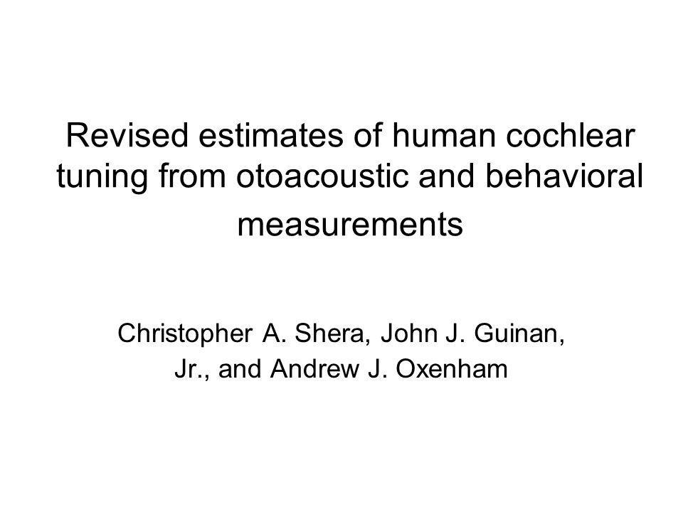 Revised estimates of human cochlear tuning from otoacoustic and behavioral measurements Christopher A.