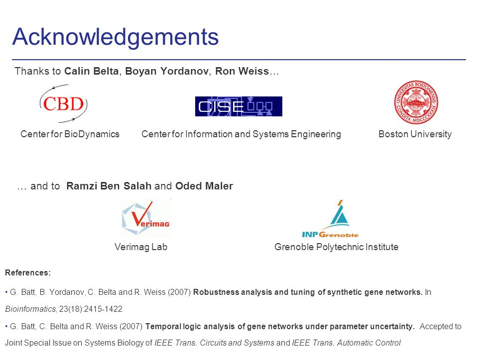 Acknowledgements Thanks to Calin Belta, Boyan Yordanov, Ron Weiss… … and to Ramzi Ben Salah and Oded Maler References: G.