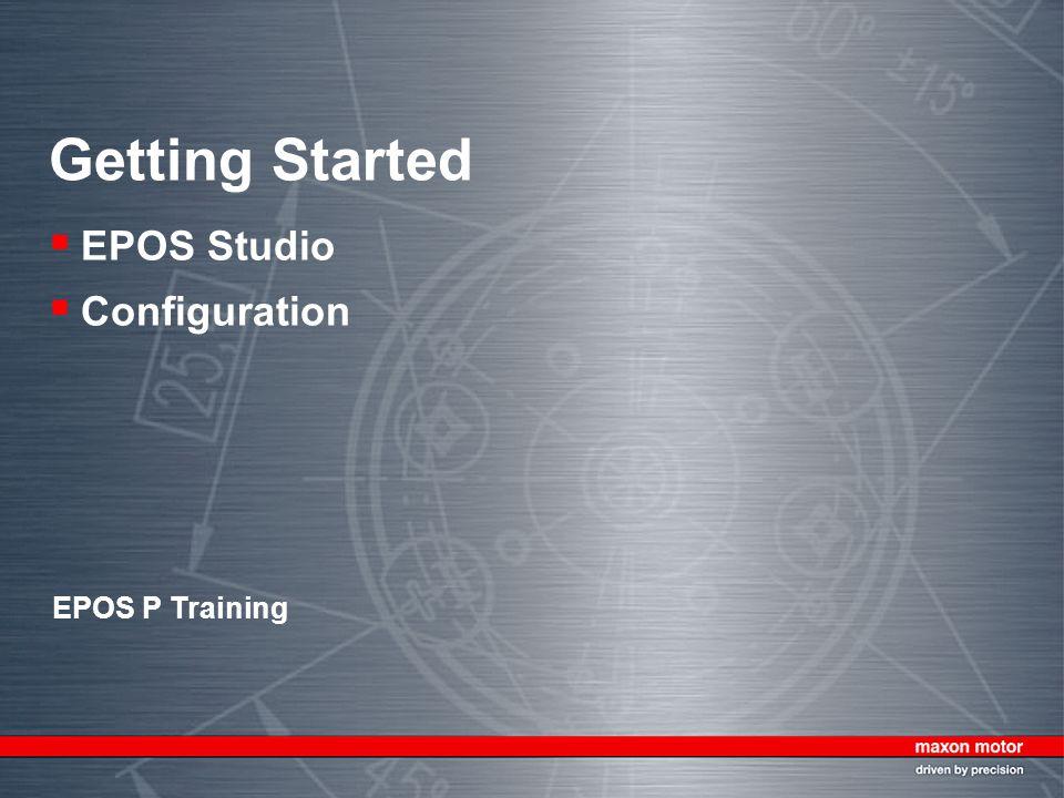 Getting Started EPOS Studio Configuration EPOS P Training
