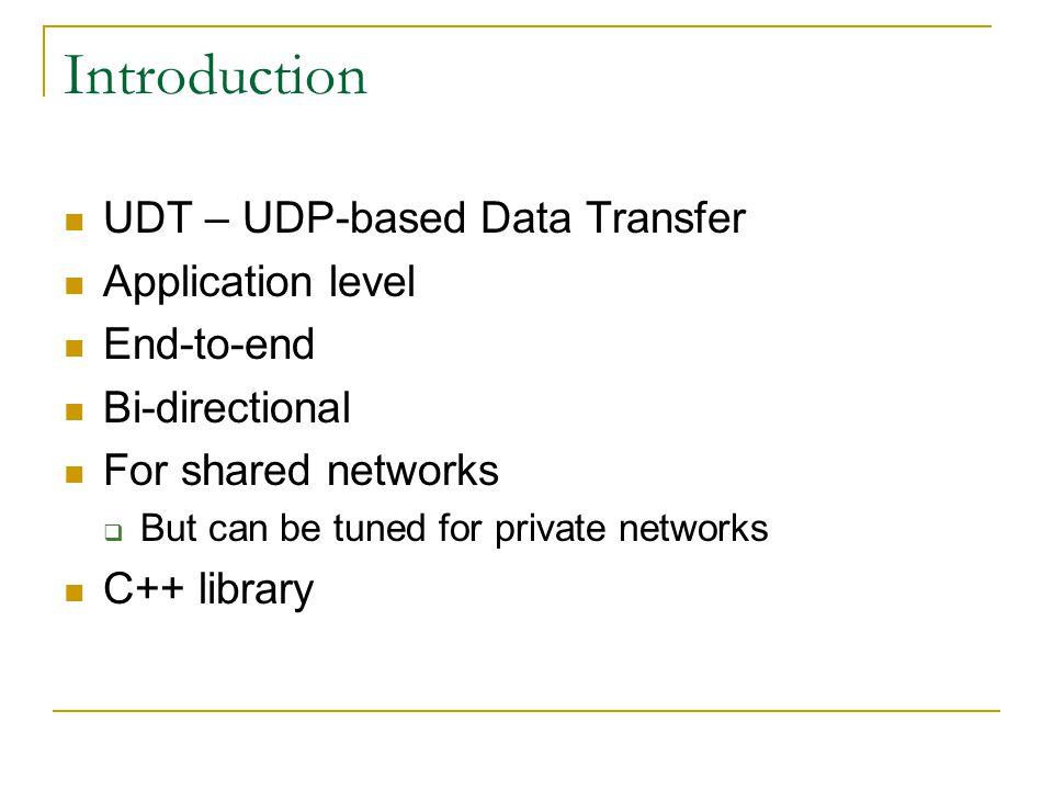 UDT History 2000: SABUL Concept 2001: SABUL version 1.0 2002: dSABUL 2002: SABUL version 2.0, 2.1, 2.2, 2.3, 2003: UDT 1.0 2004: UDT 1.1 & 1.2 2004: UDT 2.0 2005: UDT 3.0