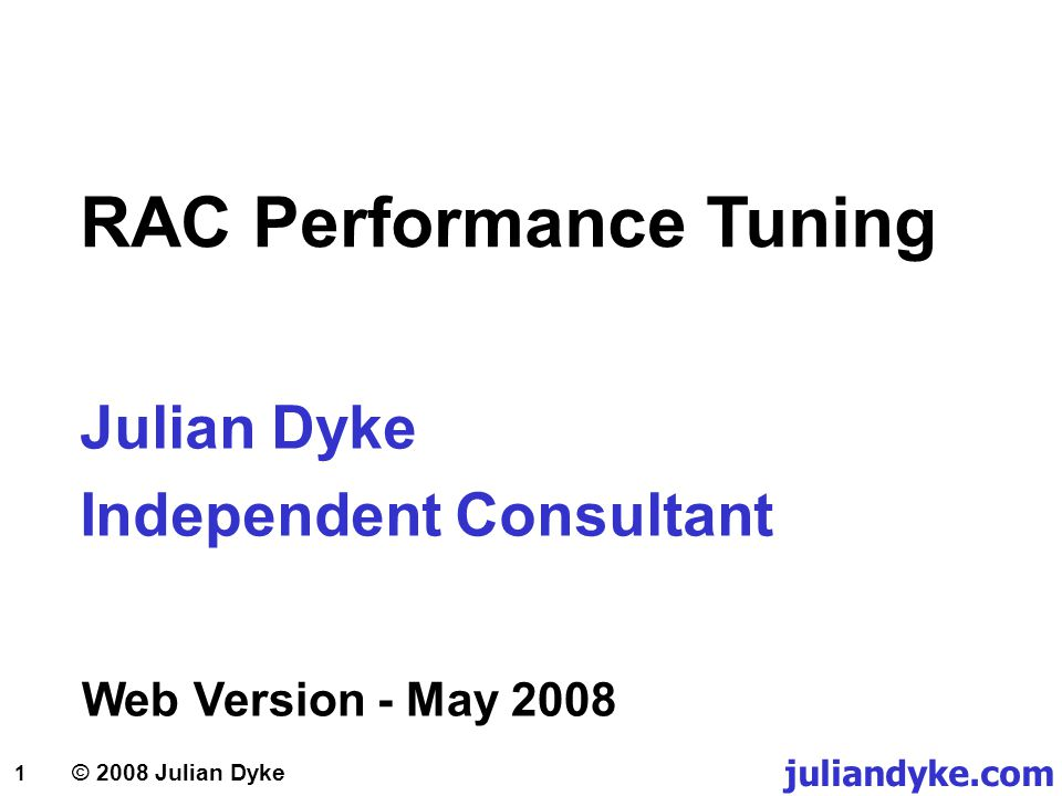 © 2008 Julian Dyke juliandyke.com 22 Optimizing Execution Plans System Statistics If your RAC cluster has symmetrical hardware then consider using system statistics System statistics are gathered using: EXECUTE DBMS_STATS.GATHER_SYSTEM_STATS; By default statistics are stored in SYS.AUX_STATS$ If available system statistics are used by the Cost-Based Optimizer to produce better execution plans System statistics are database-specific Do not use in RAC environments with asymmetric hardware