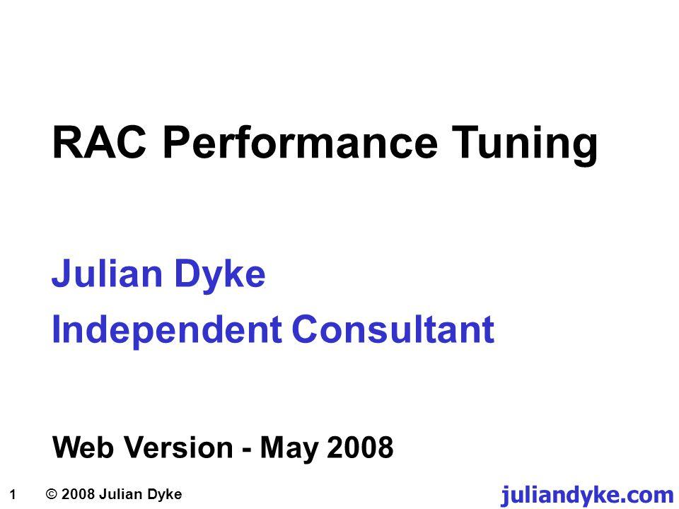 1 juliandyke.com © 2008 Julian Dyke RAC Performance Tuning Web Version - May 2008 Julian Dyke Independent Consultant