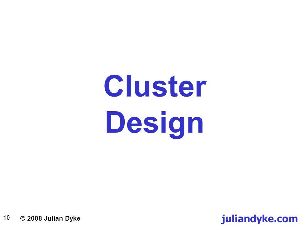 © 2008 Julian Dyke juliandyke.com 10 Cluster Design