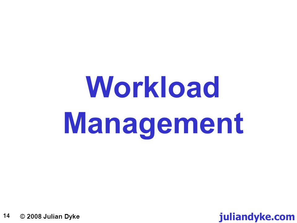 © 2008 Julian Dyke juliandyke.com 14 Workload Management