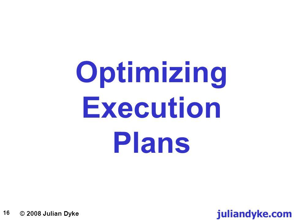 © 2008 Julian Dyke juliandyke.com 16 Optimizing Execution Plans