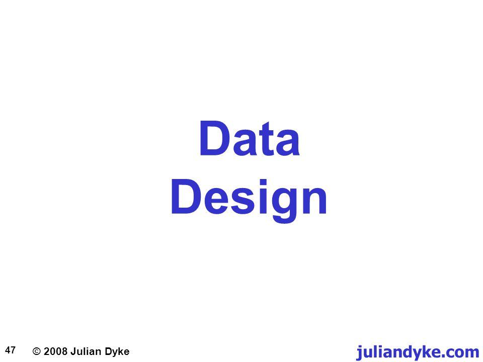 © 2008 Julian Dyke juliandyke.com 47 Data Design