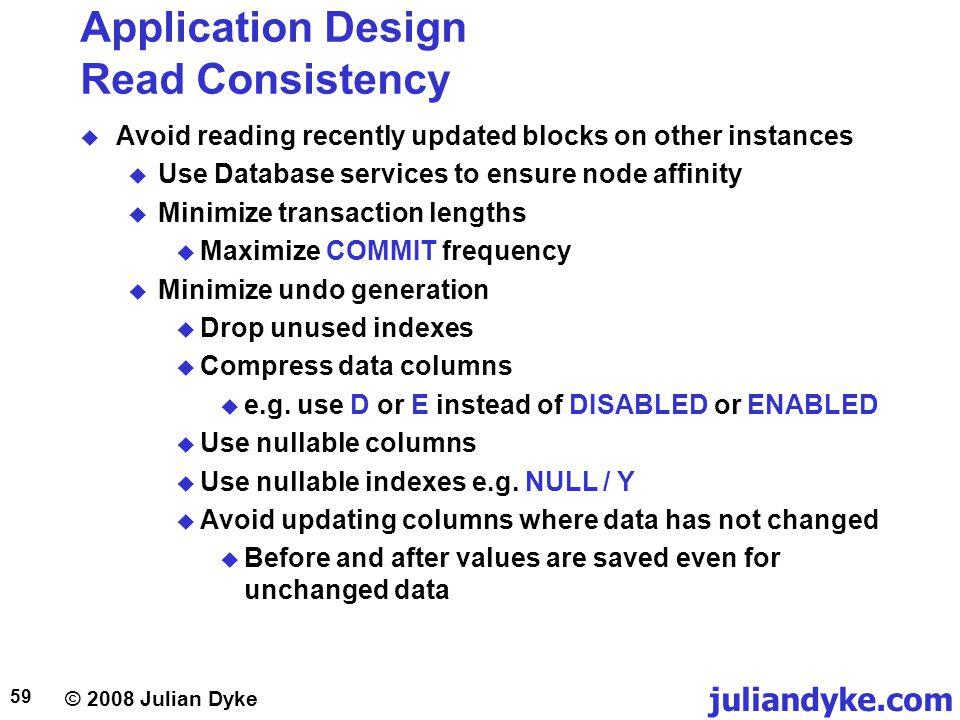 © 2008 Julian Dyke juliandyke.com 59 Application Design Read Consistency Avoid reading recently updated blocks on other instances Use Database service