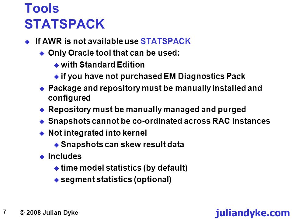 © 2008 Julian Dyke juliandyke.com 48 Data Design Avoid CHAR columns Avoid CHAR columns where the column length > 1 Use VARCHAR2 columns instead CHAR columns require more disk space take more space in buffer cache For example, consider the amount of space required to store FERRARI : ERRARIF CHAR(10) ERRARIF VARCHAR2(10) CHAR columns are space-padded to their maximum length VARCHAR2 columns are not space-padded 10 7