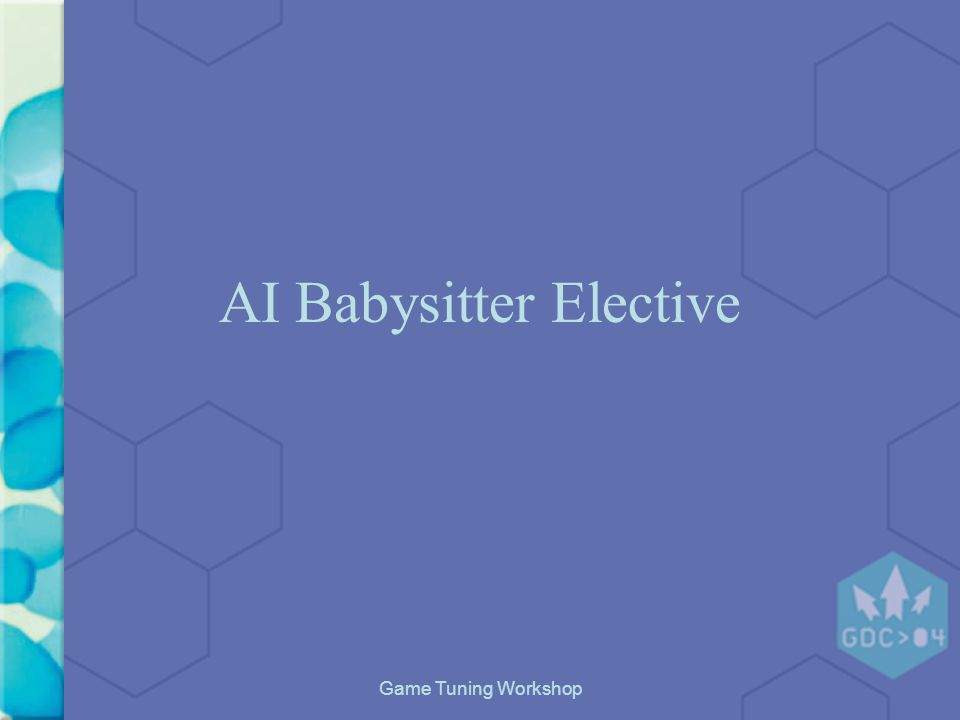 Game Tuning Workshop AI Babysitter Elective