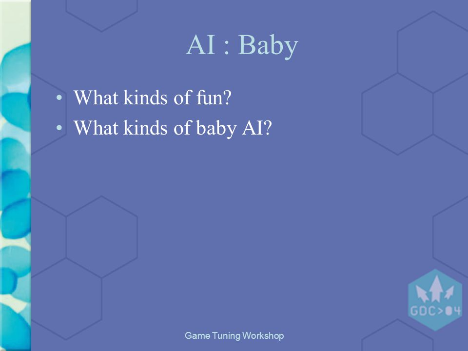 Game Tuning Workshop AI : Baby What kinds of fun What kinds of baby AI