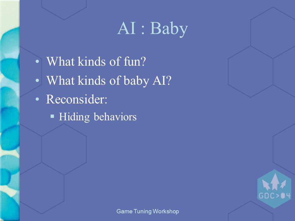 Game Tuning Workshop AI : Baby What kinds of fun. What kinds of baby AI.