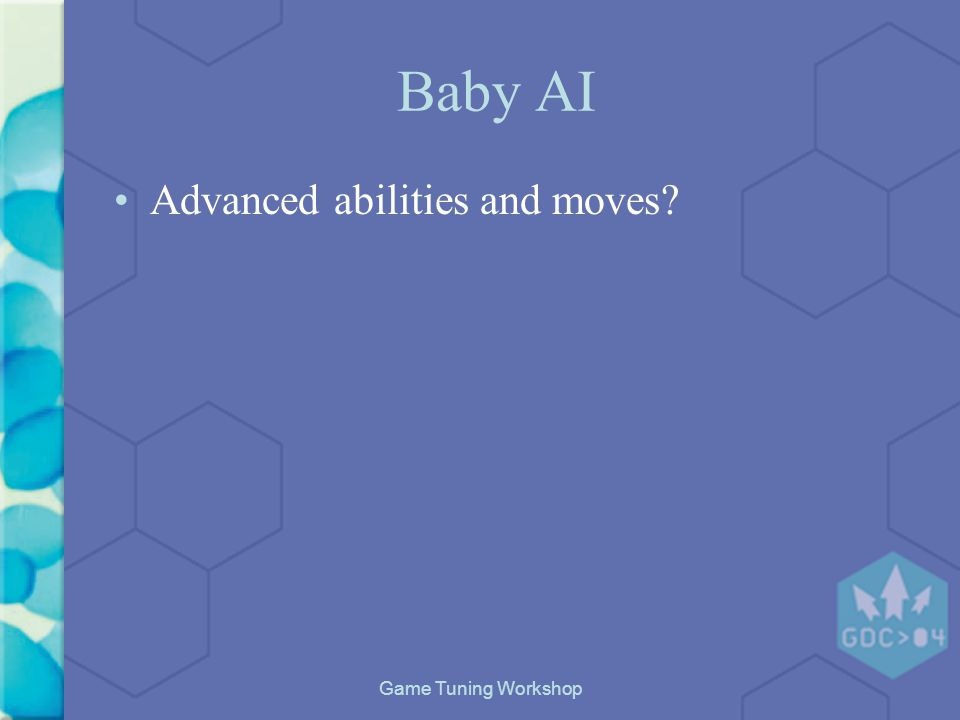 Game Tuning Workshop Baby AI Advanced abilities and moves