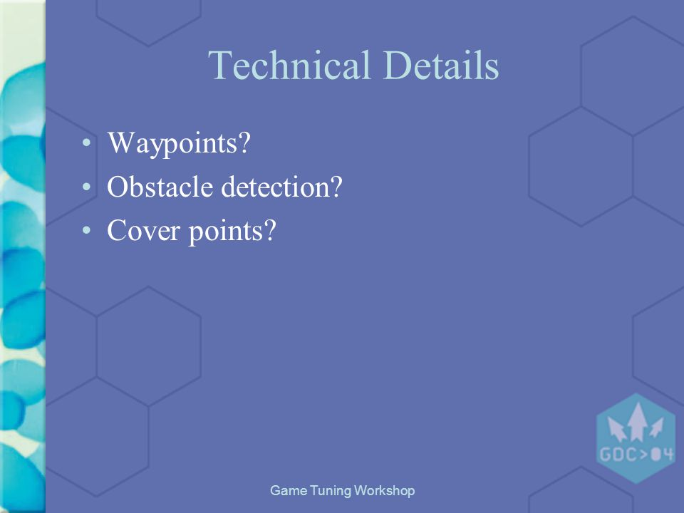 Game Tuning Workshop Technical Details Waypoints Obstacle detection Cover points