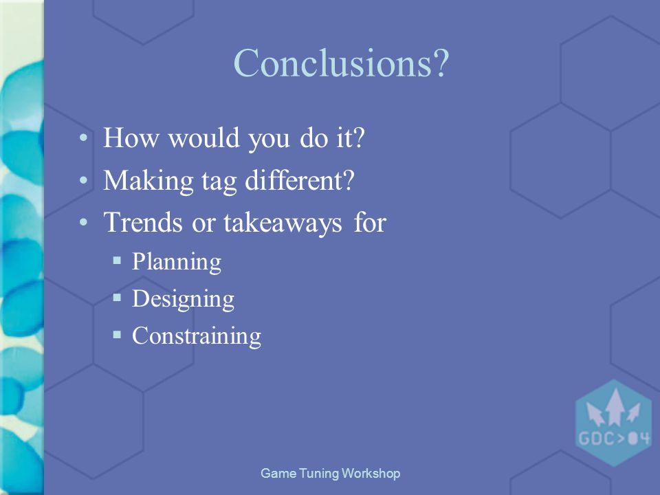 Game Tuning Workshop Conclusions. How would you do it.