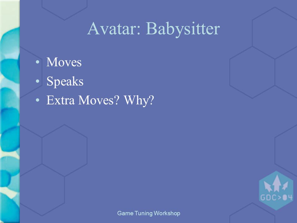 Game Tuning Workshop Avatar: Babysitter Moves Speaks Extra Moves Why