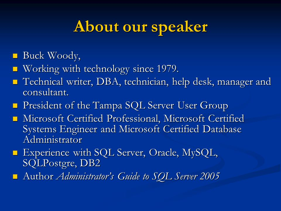 About our speaker Buck Woody, Buck Woody, Working with technology since 1979. Working with technology since 1979. Technical writer, DBA, technician, h