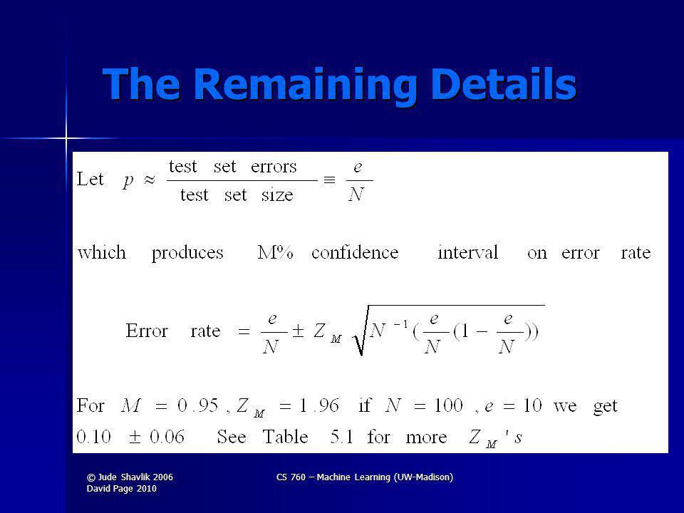 The Remaining Details The Remaining Details © Jude Shavlik 2006 David Page 2010 CS 760 – Machine Learning (UW-Madison)
