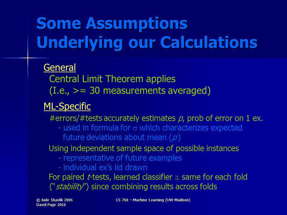 Some Assumptions Underlying our Calculations General Central Limit Theorem applies (I.e., >= 30 measurements averaged) ML-Specific #errors/#tests accurately estimates p, prob of error on 1 ex.