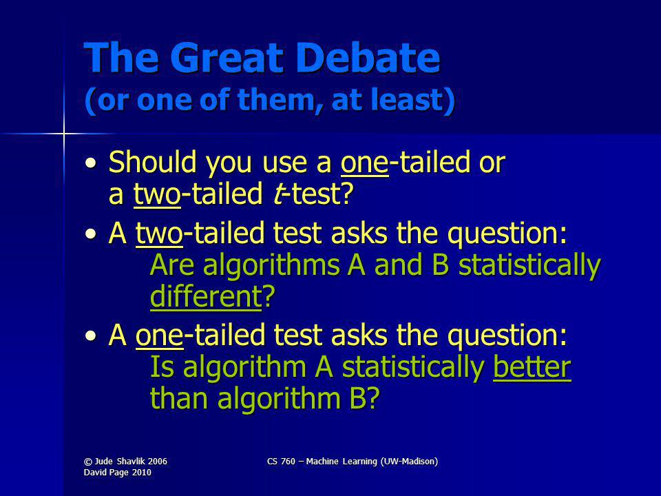 The Great Debate (or one of them, at least) Should you use a one-tailed or a two-tailed t-test?Should you use a one-tailed or a two-tailed t-test.