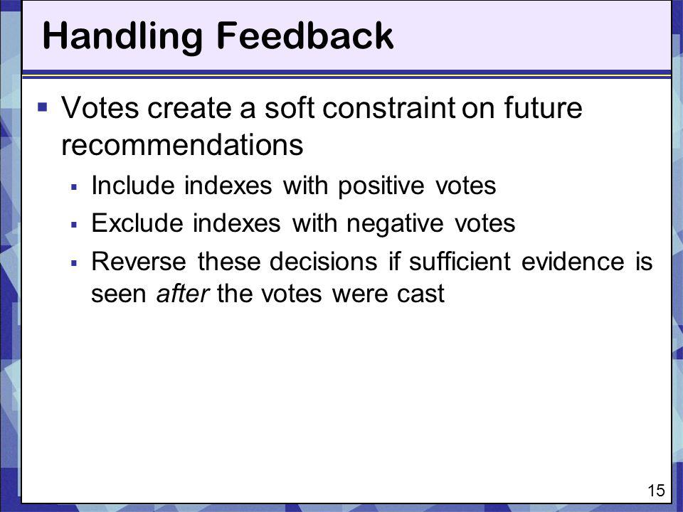 15 Handling Feedback Votes create a soft constraint on future recommendations Include indexes with positive votes Exclude indexes with negative votes