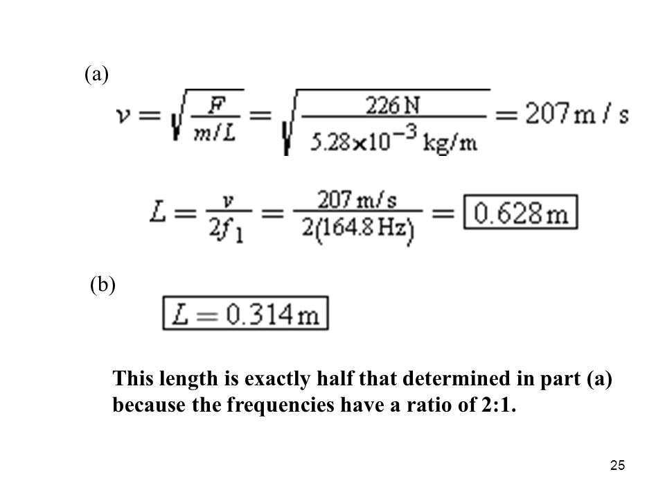 25 (a) (b) This length is exactly half that determined in part (a) because the frequencies have a ratio of 2:1.