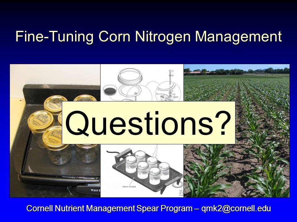 Cornell Nutrient Management Spear Program – qmk2@cornell.edu Fine-Tuning Corn Nitrogen Management Questions?