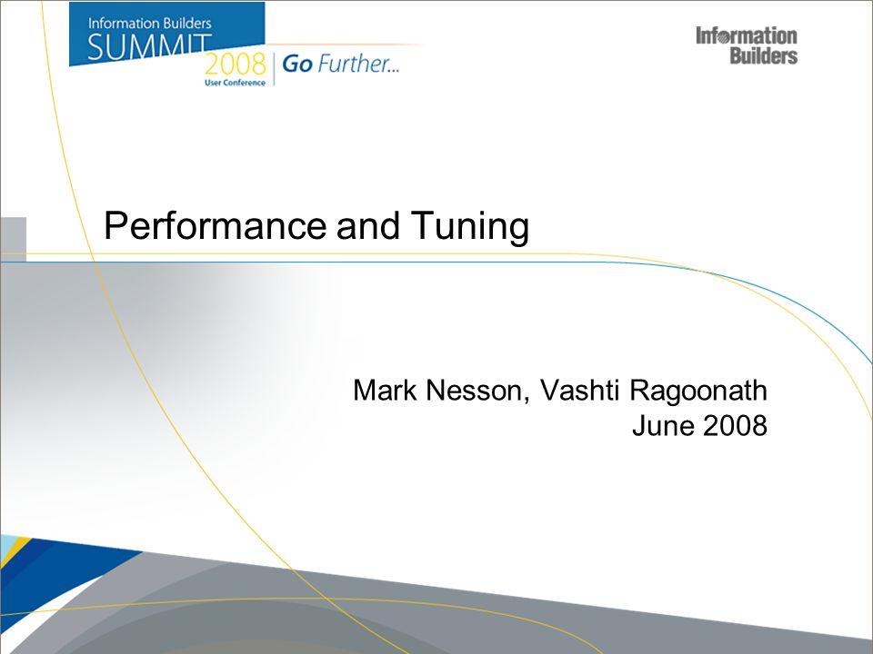 Copyright 2007, Information Builders. Slide 1 Performance and Tuning Mark Nesson, Vashti Ragoonath June 2008