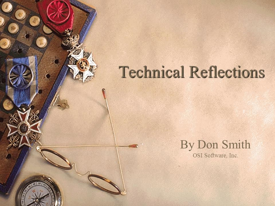 Technical Reflections By Don Smith OSI Software, Inc.