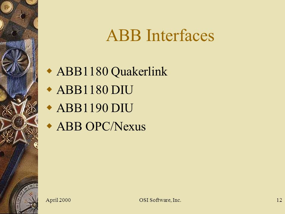 April 2000OSI Software, Inc.12 ABB Interfaces ABB1180 Quakerlink ABB1180 DIU ABB1190 DIU ABB OPC/Nexus