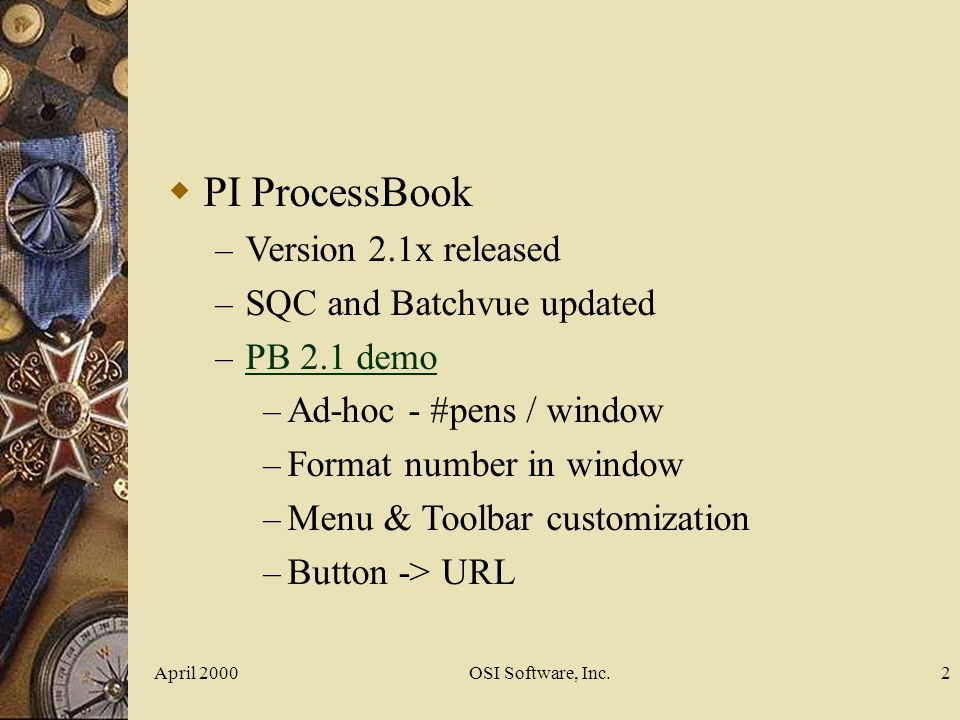 April 2000OSI Software, Inc.43 Getting value from PI Deliver Business Value Actionable Information Web presentation stampede Windows desktop advantages – Low cost – Sophisticated features, multimedia – Most frequently updated