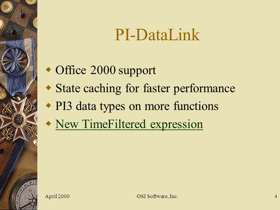April 2000OSI Software, Inc.4 PI-DataLink Office 2000 support State caching for faster performance PI3 data types on more functions New TimeFiltered e