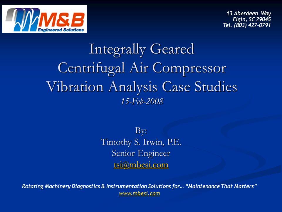 Integrally Geared Centrifugal Air Compressor Vibration Analysis Case Studies 15-Feb-2008 13 Aberdeen Way Elgin, SC 29045 Tel. (803) 427-0791 By: Timot