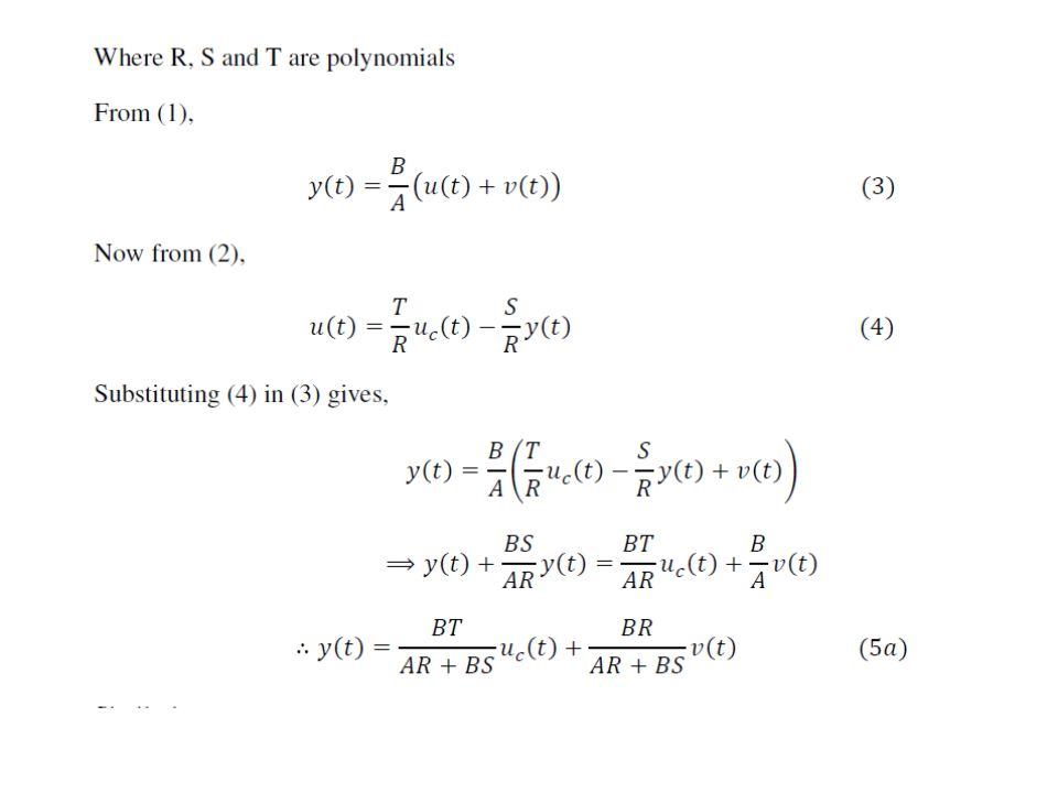 The key idea of the design method is to specify the desired closed loop characteristic polynomial A C The polynomials R and S can then be solved form equation (6).