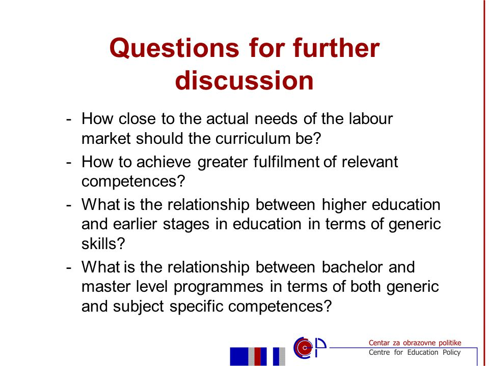 Questions for further discussion -How close to the actual needs of the labour market should the curriculum be.