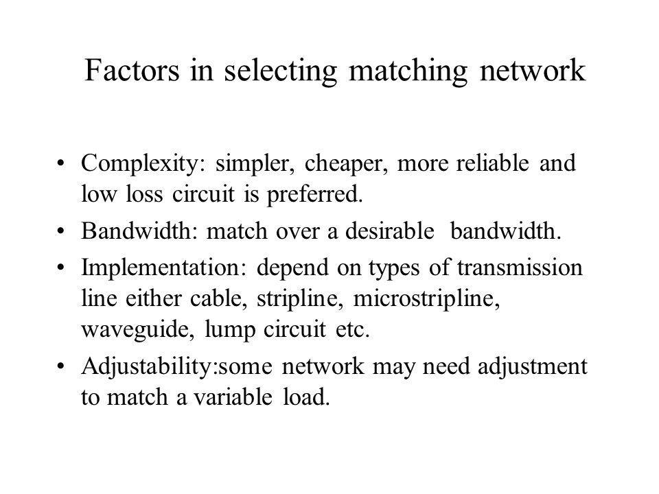 Matching with lumped elements The simplest matching network is an L-section using two reactive elements Configuration 1 Whence R L >Z o Configuration 2 Whence R L <Z o Z L =R L +jX L