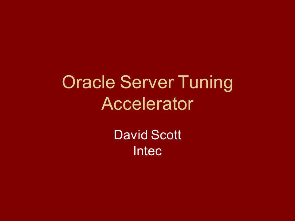 Oracle Server Tuning Accelerator David Scott Intec