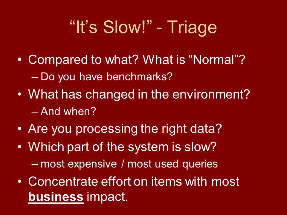 Its Slow. - Triage Compared to what. What is Normal.