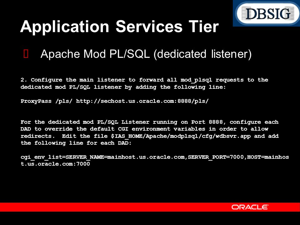 Application Services Tier Apache Mod PL/SQL (dedicated listener) 2. Configure the main listener to forward all mod_plsql requests to the dedicated mod