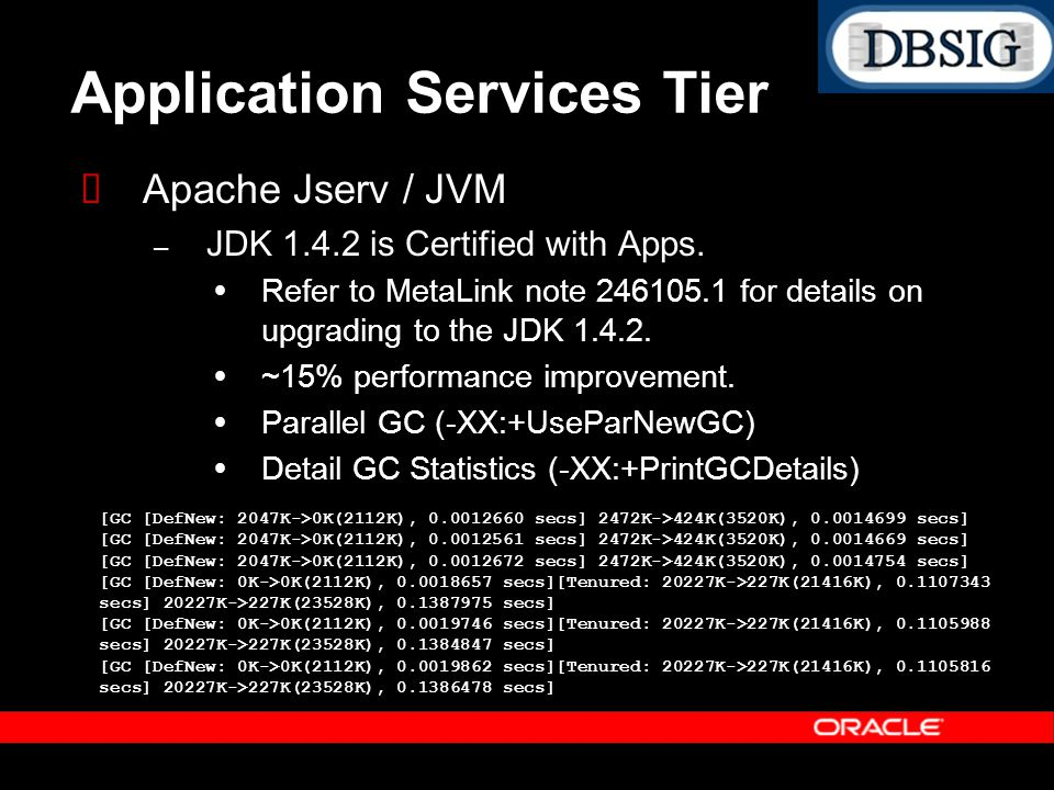 Application Services Tier Apache Jserv / JVM – JDK 1.4.2 is Certified with Apps. Refer to MetaLink note 246105.1 for details on upgrading to the JDK 1