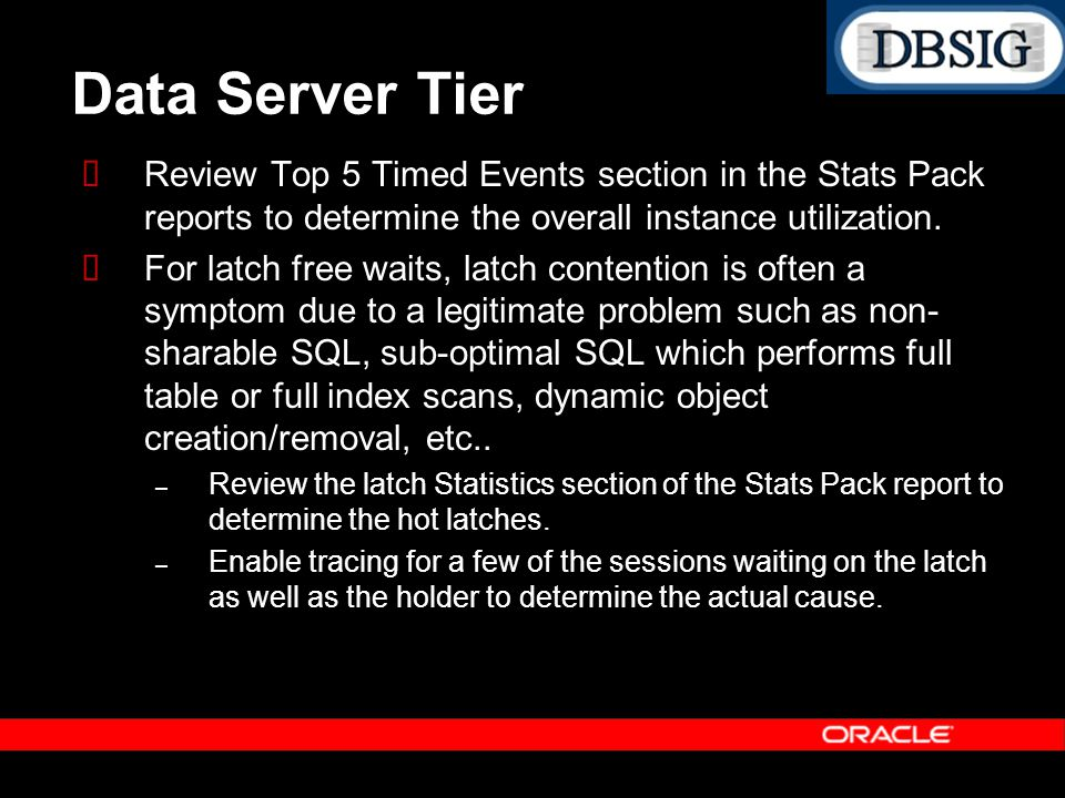 Data Server Tier Review Top 5 Timed Events section in the Stats Pack reports to determine the overall instance utilization. For latch free waits, latc