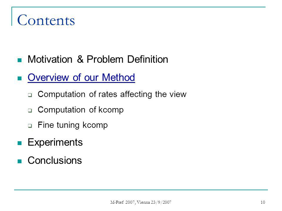M-Pref 2007, Vienna 23/9/2007 10 Contents Motivation & Problem Definition Overview of our Method Computation of rates affecting the view Computation o