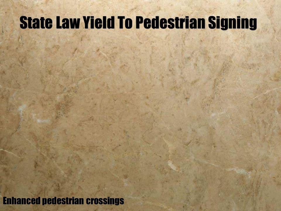 State Law Yield To Pedestrian Signing Enhanced pedestrian crossings