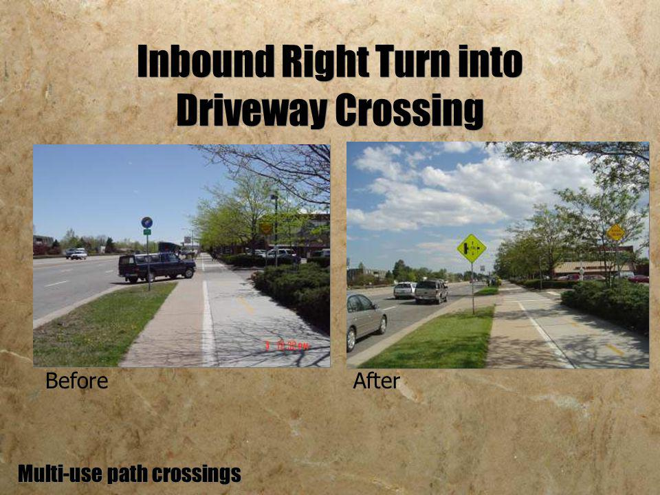 Inbound Right Turn into Driveway Crossing Multi-use path crossings BeforeAfter