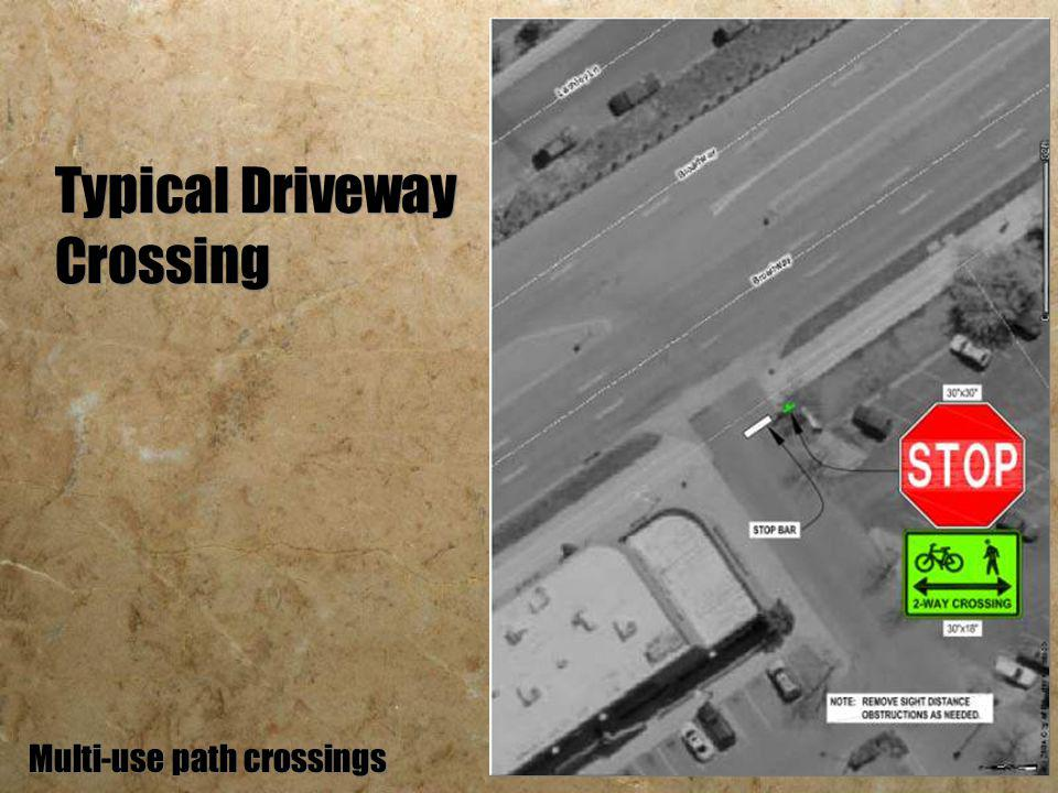 Typical Driveway Crossing Multi-use path crossings