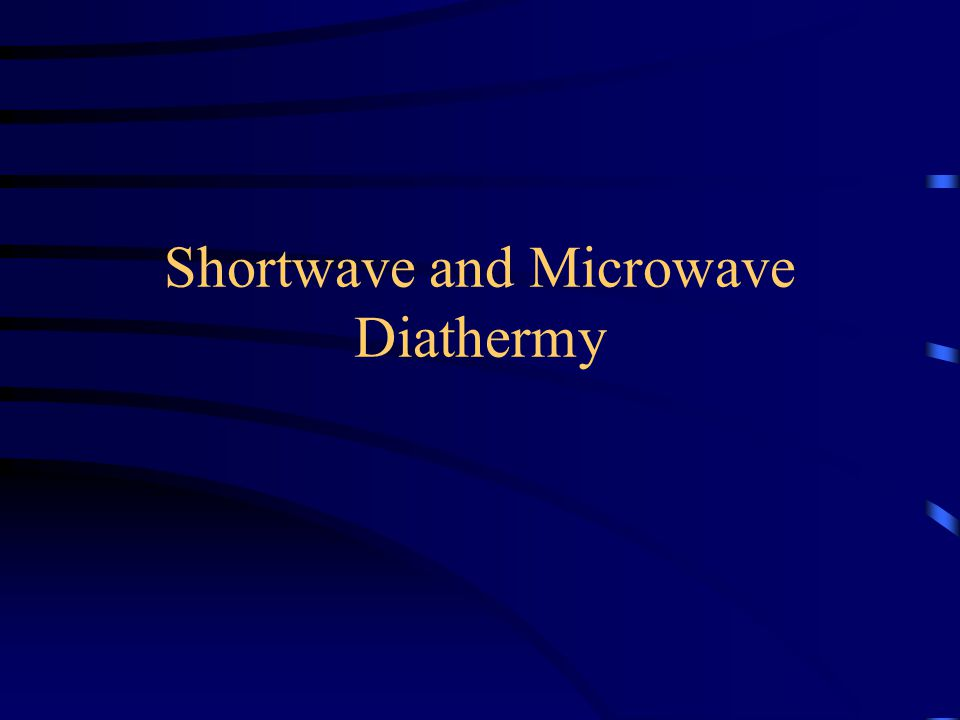 Diathermy Application of High-Frequency Electromagnetic Energy Used To Generate Heat In Body Tissues Heat Produced By Resistance of Tissues Also Used For Non-Thermal Effects