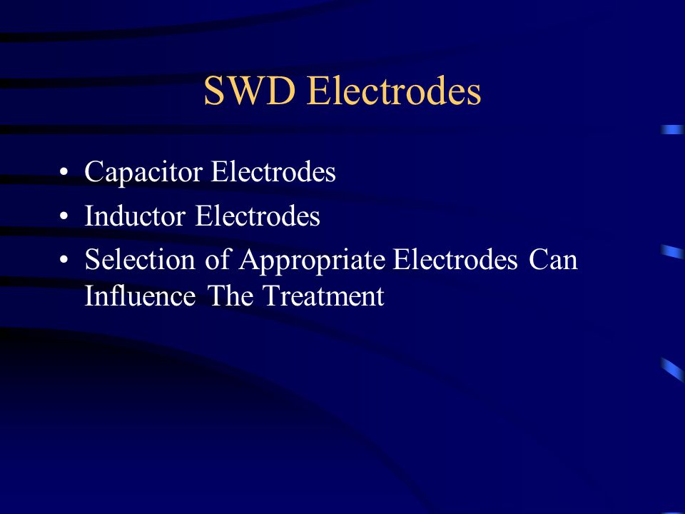 SWD Electrodes Capacitor Electrodes Inductor Electrodes Selection of Appropriate Electrodes Can Influence The Treatment